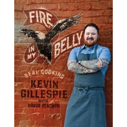Fire in My Belly: Real Cooking by Kevin Gillespie