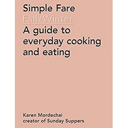 Simple Fare: Fall and Winter - A Guide to Everyday Cooking and Eating by Karen Mordechai