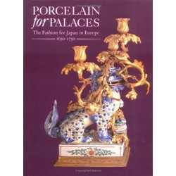 Porcelain in Palaces: The Fashion for Japan in Europe, 1650-1750