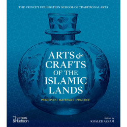 Arts & Crafts of the Islamic Lands : Principles • Materials • Practice