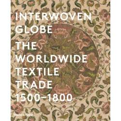 Interwoven Globe: The Worldwide Textile Trade, 1500 -1800