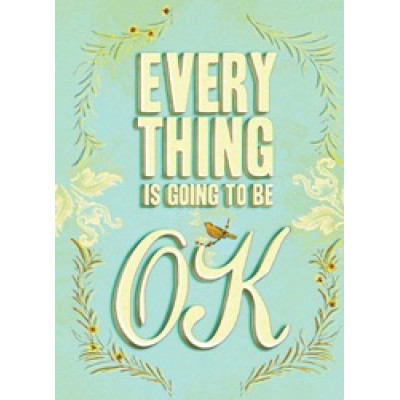Everything Is Going to Be OK: Mottos of Encouragement and Affirmation