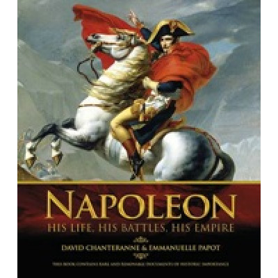 Napoleon: His Life, His Battles, His Empire by David Chanteranne