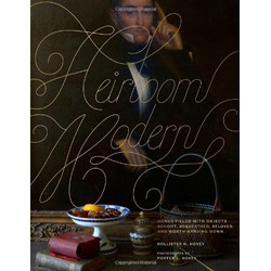 Heirloom Modern: Homes Filled with Objects Bought, Bequeathed, Beloved, and Worth Handing Down (Уценка)