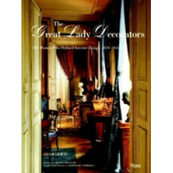 The Great Lady Decorators: Lessons from the Women Who Invented Interior Design (Уценка)