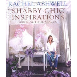 Rachel Ashwell: Shabby Chic Inspirations and Beautiful Spaces (Уценка)