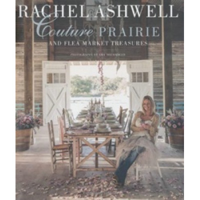 Rachel Ashwell: Couture Prairie and Flea Market Treasures
