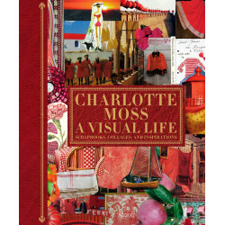 Charlotte Moss: A Visual Life - Scrapbooks, Collages, and Inspirations (Уценка)