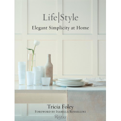 Life / Style: Elegant Simplicity at Home by Tricia Foley