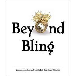 Beyond Bling: Contemporary Jewelry from the Lois Boardman Collection