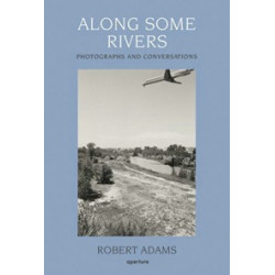 Along Some Rivers. Photographs and Conversations by Robert Adams