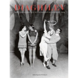 Diaghilev and the Golden Age of the Ballets Russes: 1909-1929