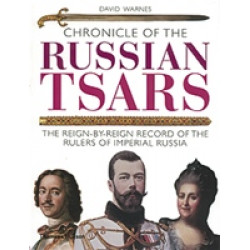 Chronicle of the Russian Tsars. The Reign-by-Reign Record of the Rulers of Imperial Russia