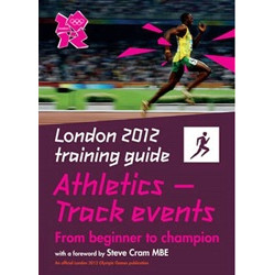 London 2012 Training Guide Athletics -Track Events
