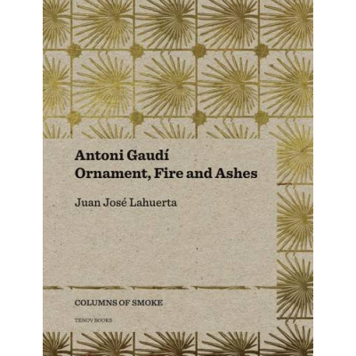 Antoni Gaudi: Ornament, Fire and Ashes
