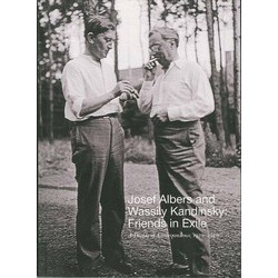 Josef Albers and Wassily Kandinsky: Friends in Exile - A Decade of Correspondence, 1929-1940