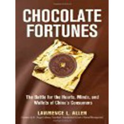 Chocolate Fortunes: The Battle for the Hearts, Minds, and Wallets of China's Consumers