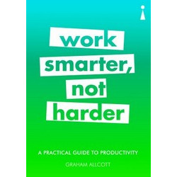 Work Smarter, Not Harder: A Practical Guide to Productivity