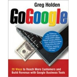 Go Google. 20 Ways To Reach More Customers And Build Revenue With Google Business Tools