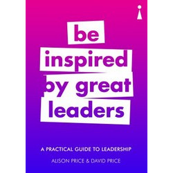 Be Inspired by Great Leaders: A Practical Guide to Leadership
