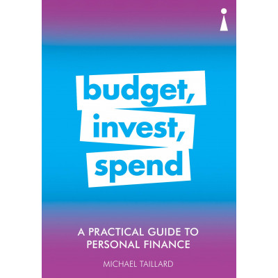 A Practical Guide to Personal Finance: Budget, Invest, Spend