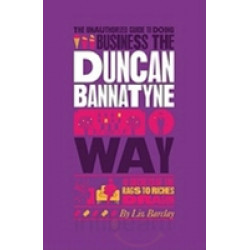 Business the Duncan Bannatyne Way: 10 Secrets of the Rags to Riches Dragon