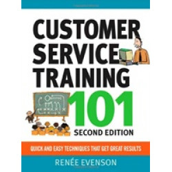 Customer Service Training 101. Quick And Easy Techniques That Get Great Results