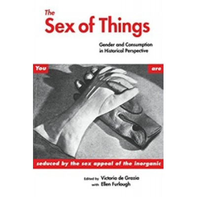 The Sex of Things: Gender & Consumption in Historical Perspective