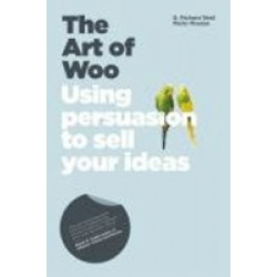 Art of Woo: Using Persuasion To Sell Your Ideas