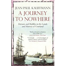 A Journey to Nowhere: Detours and Riddles in the Lands and History of Courland (Уценка)