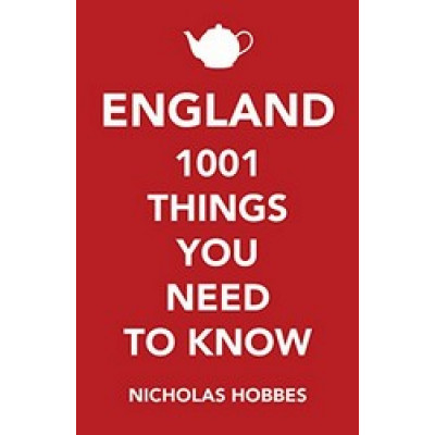 England: 1,001 Things You Need to Know