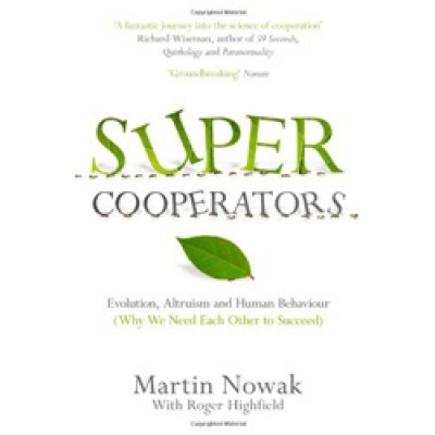 Supercooperators: Evolution, Altruism and Human Behaviour (Why We Need Each Other to Succeed)