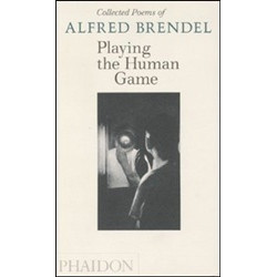 Playing the Human Game: Collected Poems of Alfred Brendel