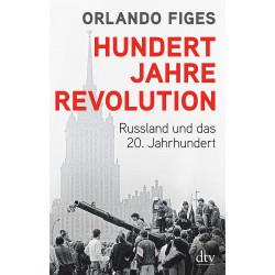 Hundert Jahre Revolution. Russland und das 20. Jahrhundert