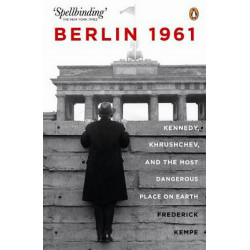 Berlin 1961: Kennedy, Khruschev, and the Most Dangerous Place on Earth