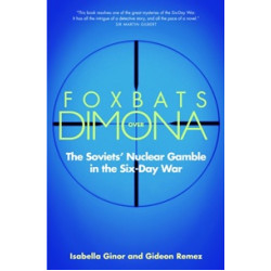 Foxbats Over Dimona. The Soviets' Nuclear Gamble in the Six-Day War