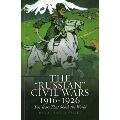 """""""Russian"""" Civil Wars, 1916-1926"""
