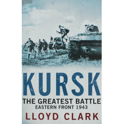 Kursk: The Greatest Battle. Eastern Front 1943