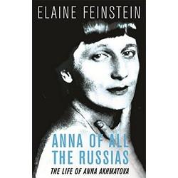 Anna of All the Russias. A Life of Anna Akhmatova