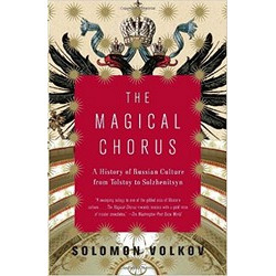 Magical Chorus: A History of Russian Culture from Tolstoy to Solzhenitsyn