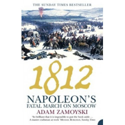 1812. Napoleon's Fatal March on Moscow