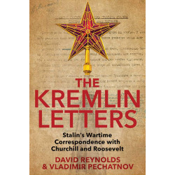Kremlin Letters. Stalin's Wartime Correspondence with Churchill and Roosevelt