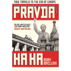 Pravda Ha Ha. True Travels to the End of Europe